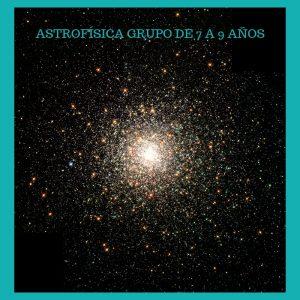ASTROFÍSICA GRUPO DE 7 A 9 AÑOS
