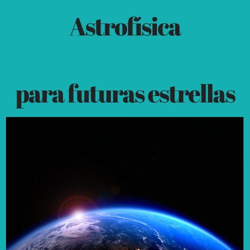 Astrofísicapara futuras estrellas